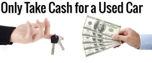 Only Take Cash for a Used Car 300x125 Accepting Payment for Your Car